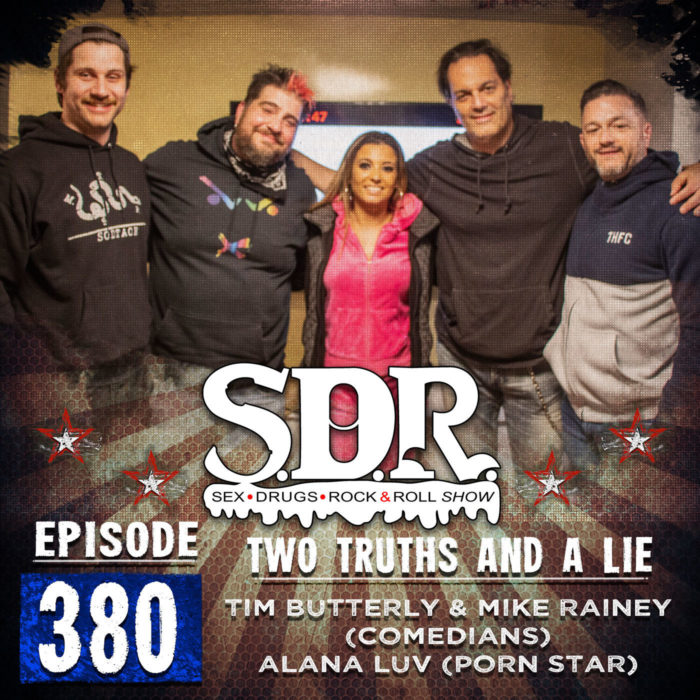 Tim Butterly, Mike Rainey And Alana Luv (Comedians and Porn Star) – Two Truths And A Lie